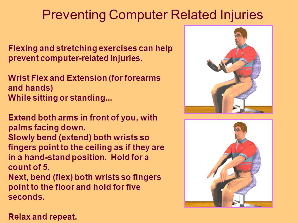 Position your monitor at or just below eye level. Preventing Computer Related Injuries