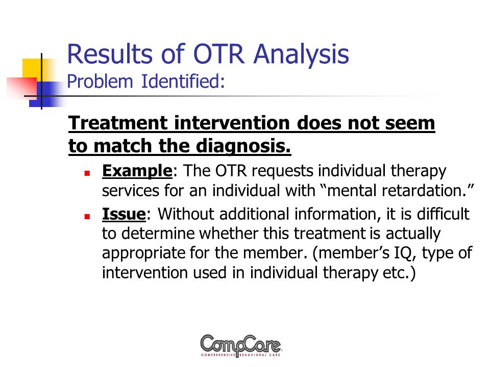 Results of OTR Analysis Problem Identified: Treatment intervention does not seem to match the diagnosis.