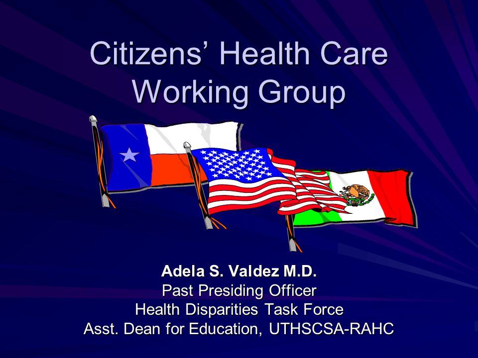Citizens' Health Care Working Group Adela S.Valdez M.D.