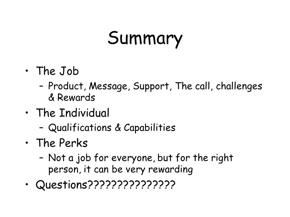 Summary The Job –Product, Message, Support, The call, challenges & Rewards The Individual –Qualifications & Capabilities The Perks –Not a job for ever