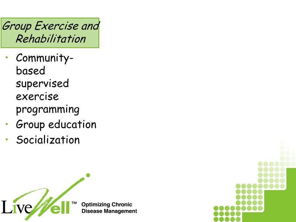 Community- based supervised exercise programming Group education Socialization Group Exercise and Rehabilitation