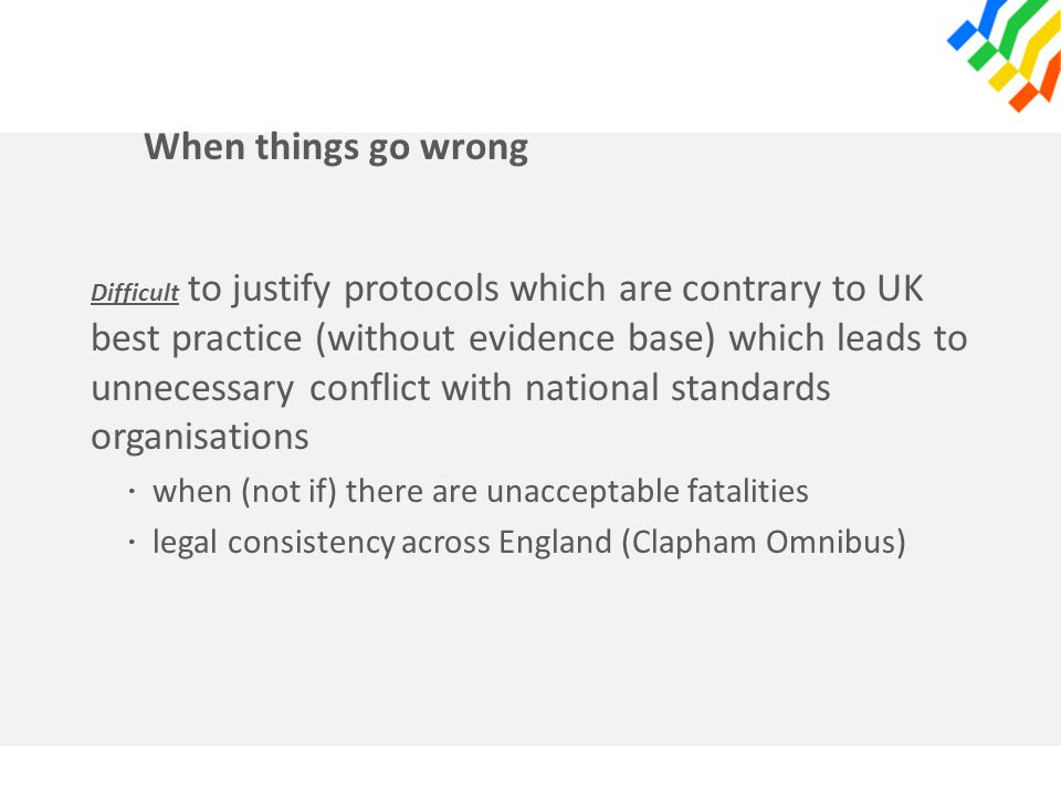 When things go wrong Difficult to justify protocols which are contrary to UK best practice (without evidence base) which leads to unnecessary conflict