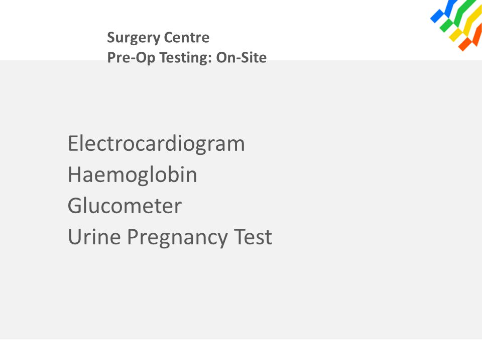 Surgery Centre Pre-Op Testing: On-Site Electrocardiogram Haemoglobin Glucometer Urine Pregnancy Test
