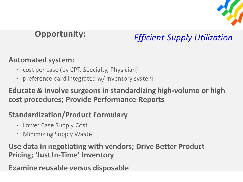 Opportunity: Automated system: · cost per case (by CPT, Specialty, Physician) · preference card integrated w/ inventory system Educate & involve surge