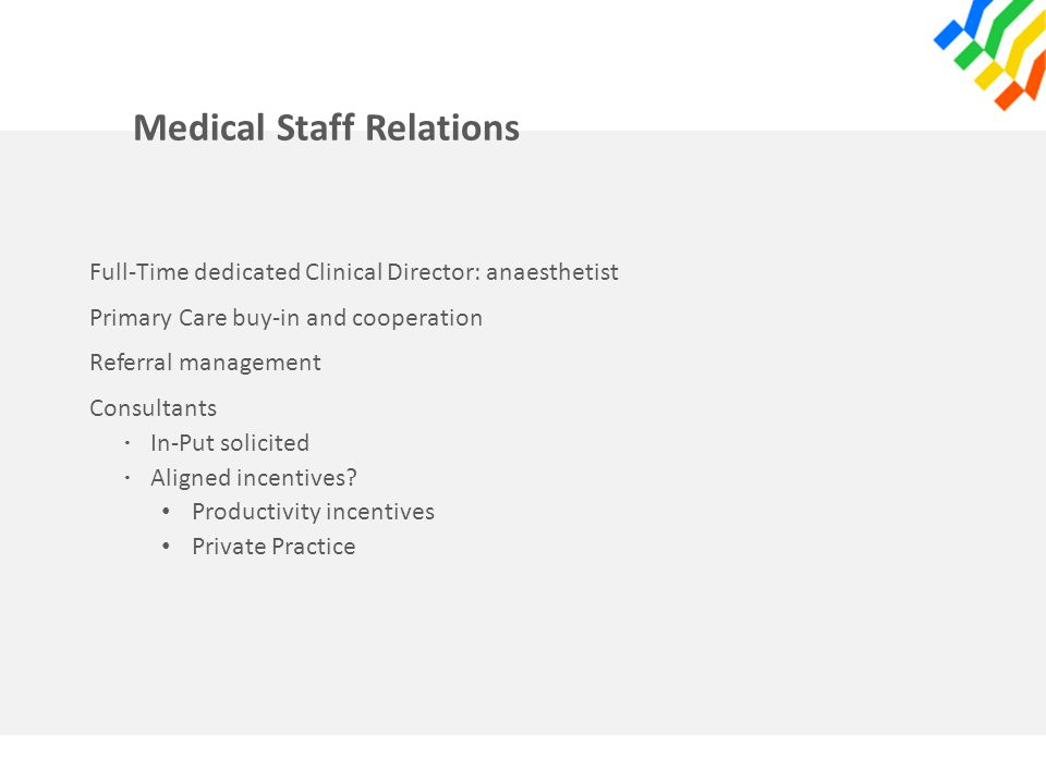Medical Staff Relations Full-Time dedicated Clinical Director: anaesthetist Primary Care buy-in and cooperation Referral management Consultants · In-P