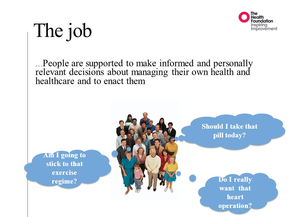 The job … People are supported to make informed and personally relevant decisions about managing their own health and healthcare and to enact them Sho