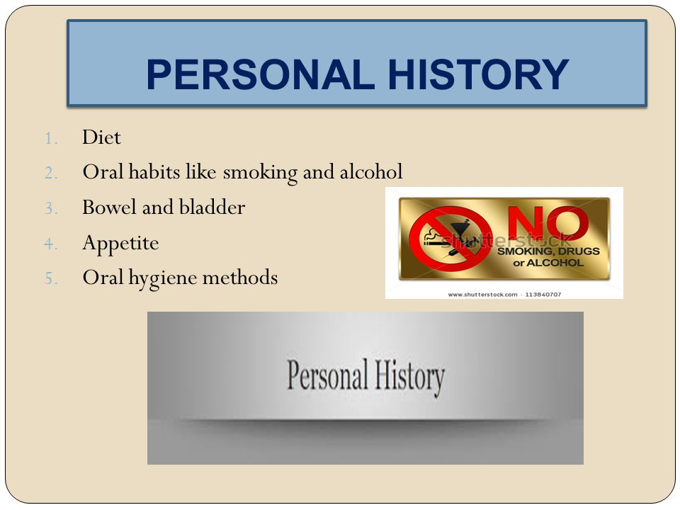 PERSONAL HISTORY 1.Diet 2. Oral habits like smoking and alcohol 3.