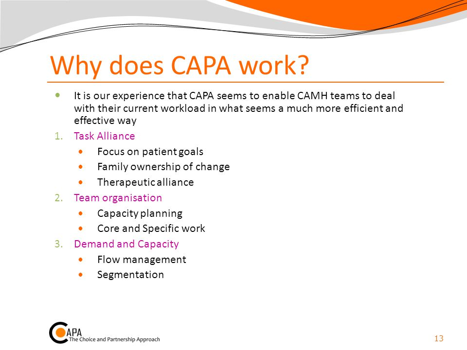 Why does CAPA work? It is our experience that CAPA seems to enable CAMH teams to deal with their current workload in what seems a much more efficient