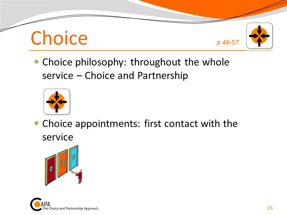 Choice p 46-57 Choice philosophy: throughout the whole service – Choice and Partnership Choice appointments: first contact with the service 16