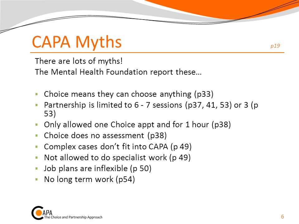CAPA Myths p19 There are lots of myths! The Mental Health Foundation report these…  Choice means they can choose anything (p33)  Partnership is limi