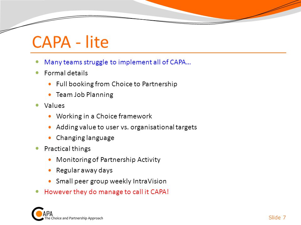 CAPA - lite Many teams struggle to implement all of CAPA… Formal details Full booking from Choice to Partnership Team Job Planning Values Working in a