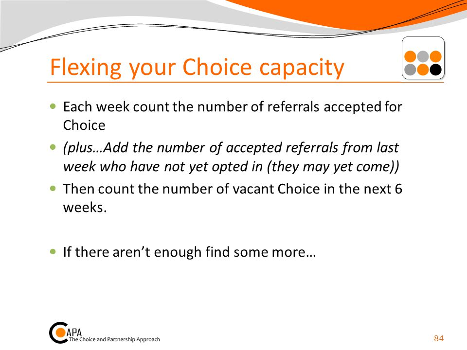 Flexing your Choice capacity Each week count the number of referrals accepted for Choice (plus…Add the number of accepted referrals from last week who