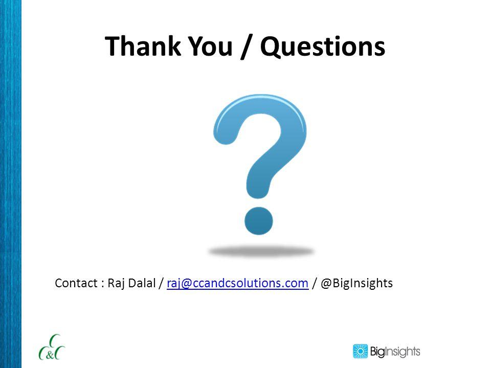 Thank You / Questions Contact : Raj Dalal / raj@ccandcsolutions.com / @BigInsightsraj@ccandcsolutions.com