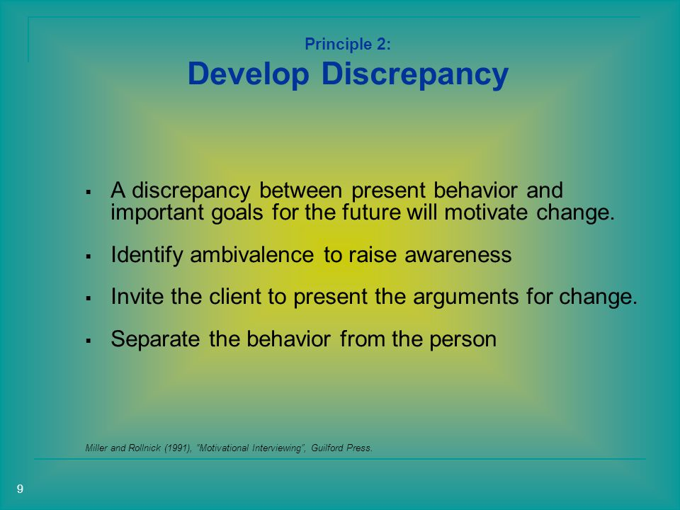 Principle 2: Develop Discrepancy  A discrepancy between present behavior and important goals for the future will motivate change.