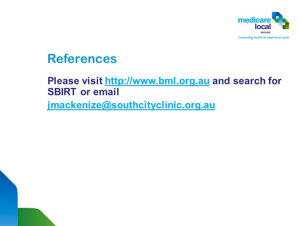 References Please visit http://www.bml.org.au and search for SBIRT or emailhttp://www.bml.org.au jmackenize@southcityclinic.org.au