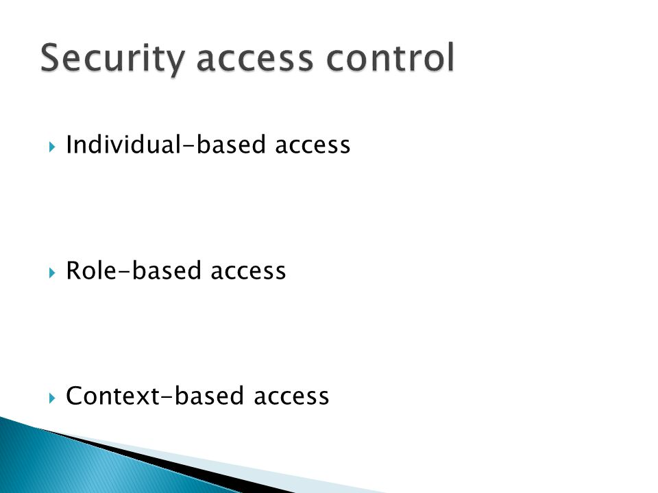  Individual-based access  Role-based access  Context-based access