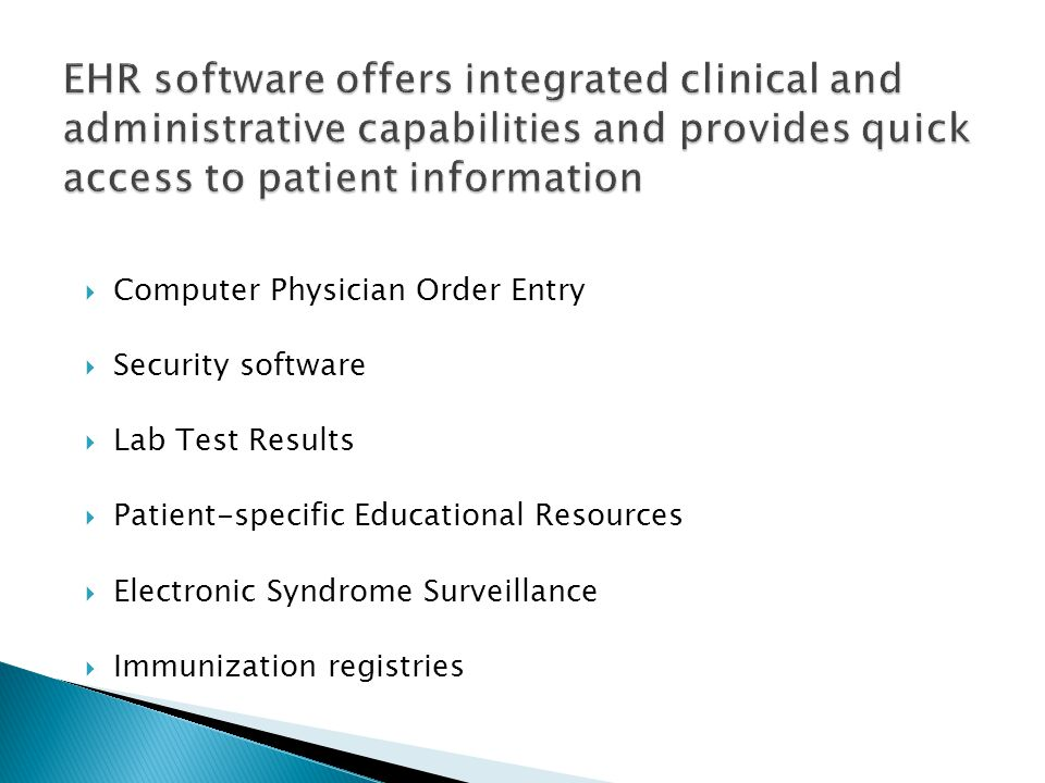  Computer Physician Order Entry  Security software  Lab Test Results  Patient-specific Educational Resources  Electronic Syndrome Surveillance  Immunization registries