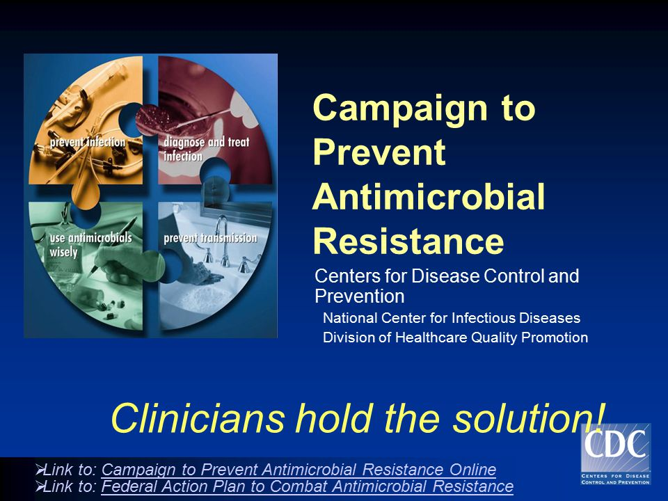 Campaign to Prevent Antimicrobial Resistance Centers for Disease Control and Prevention National Center for Infectious Diseases Division of Healthcare