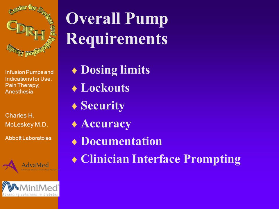 Overall Pump Requirements  Dosing limits  Lockouts  Security  Accuracy  Documentation  Clinician Interface Prompting Infusion Pumps and Indications for Use: Pain Therapy; Anesthesia Charles H.