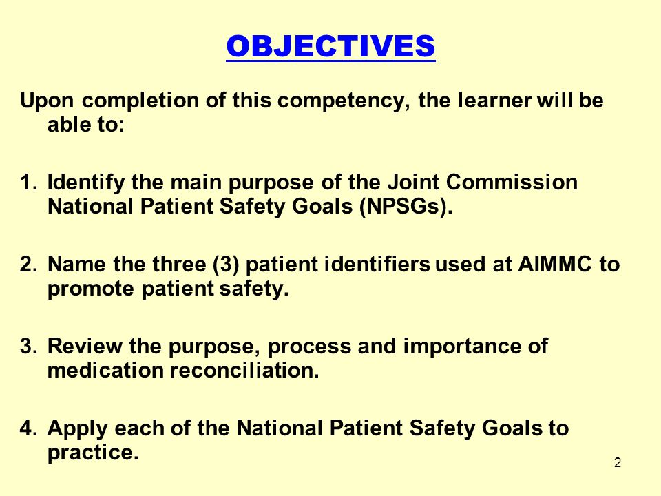 2 OBJECTIVES Upon completion of this competency, the learner will be able to: 1.Identify the main purpose of the Joint Commission National Patient Saf