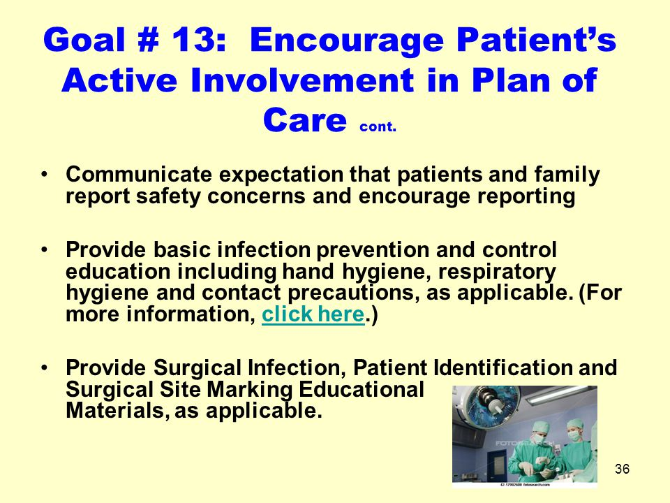 36 Goal # 13: Encourage Patient's Active Involvement in Plan of Care cont. Communicate expectation that patients and family report safety concerns and