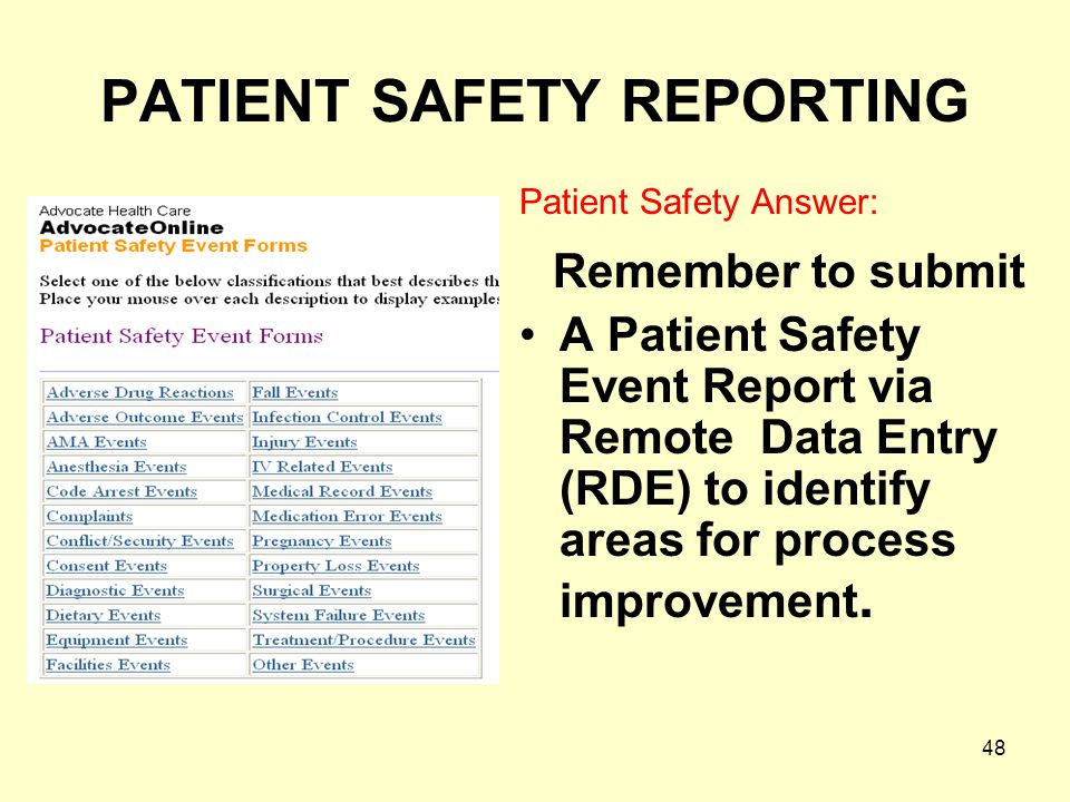 48 PATIENT SAFETY REPORTING Patient Safety Answer: Remember to submit A Patient Safety Event Report via Remote Data Entry (RDE) to identify areas for