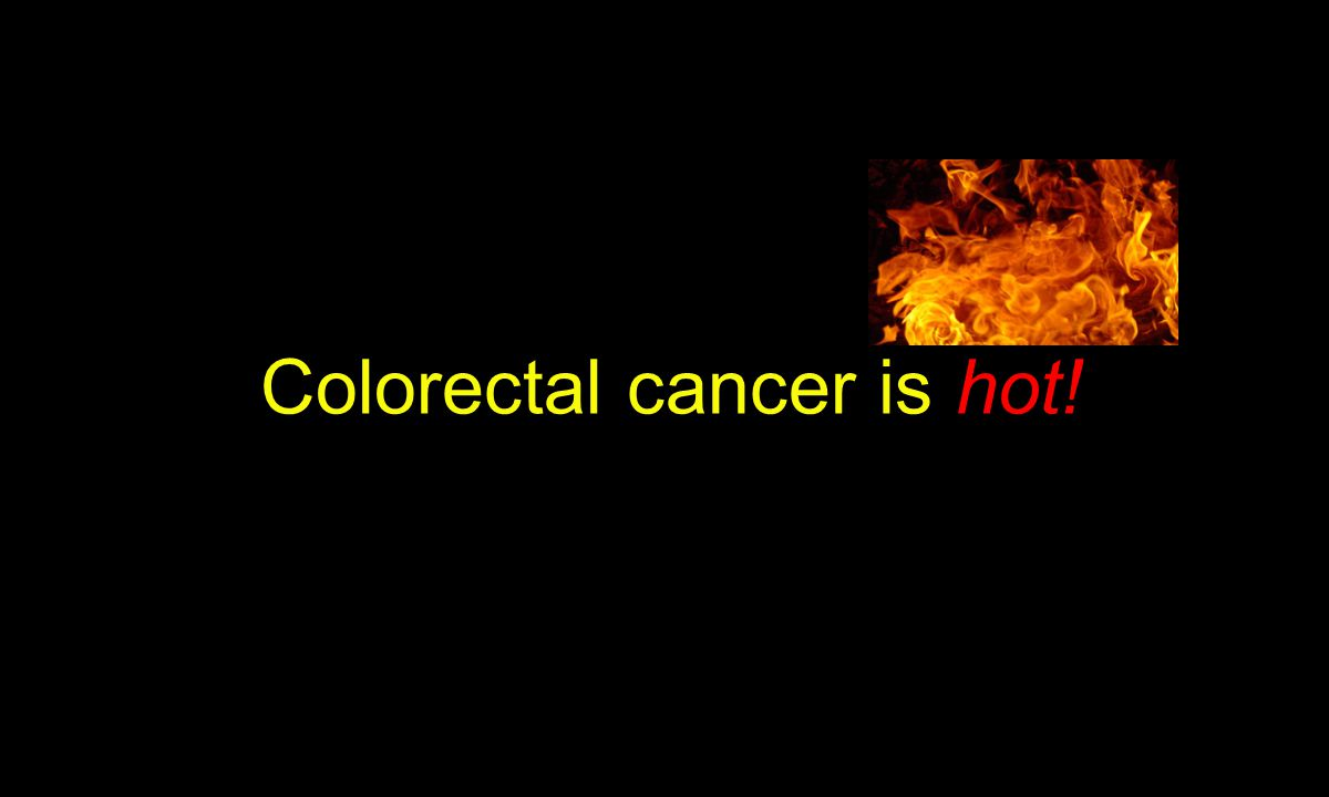 Colorectal cancer is hot!