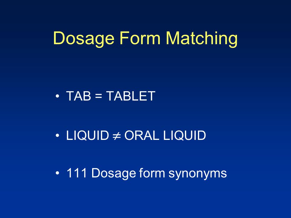 Dosage Form Matching TAB = TABLET LIQUID  ORAL LIQUID 111 Dosage form synonyms