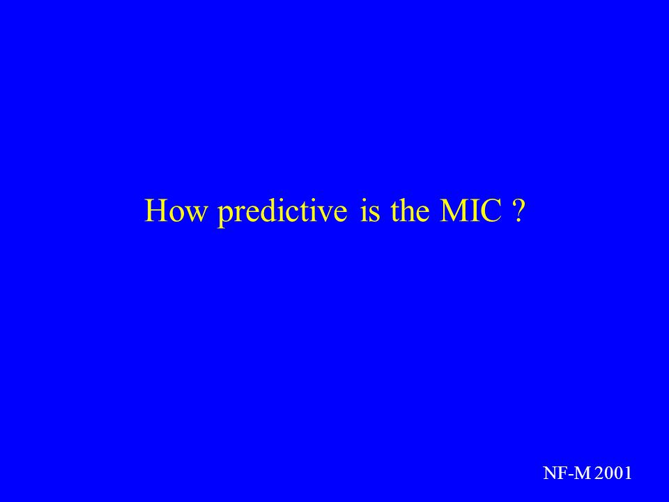 How predictive is the MIC ? NF-M 2001