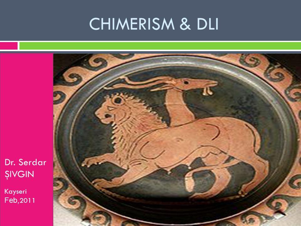 CHIMERISM & DLI Dr. Serdar ŞIVGIN Kayseri Feb, 2011