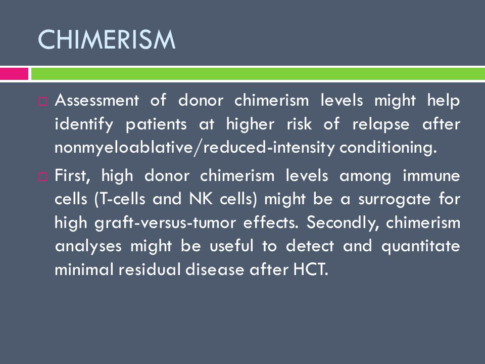 CHIMERISM  Assessment of donor chimerism levels might help identify patients at higher risk of relapse after nonmyeloablative/reduced-intensity condi