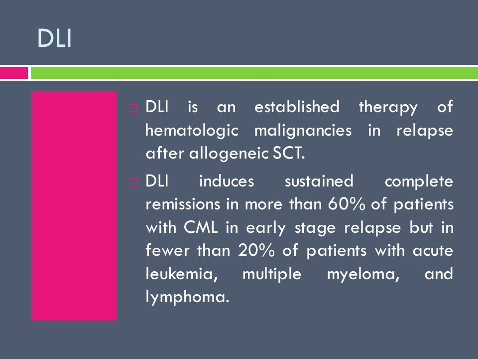 DLI.  DLI is an established therapy of hematologic malignancies in relapse after allogeneic SCT.  DLI induces sustained complete remissions in more