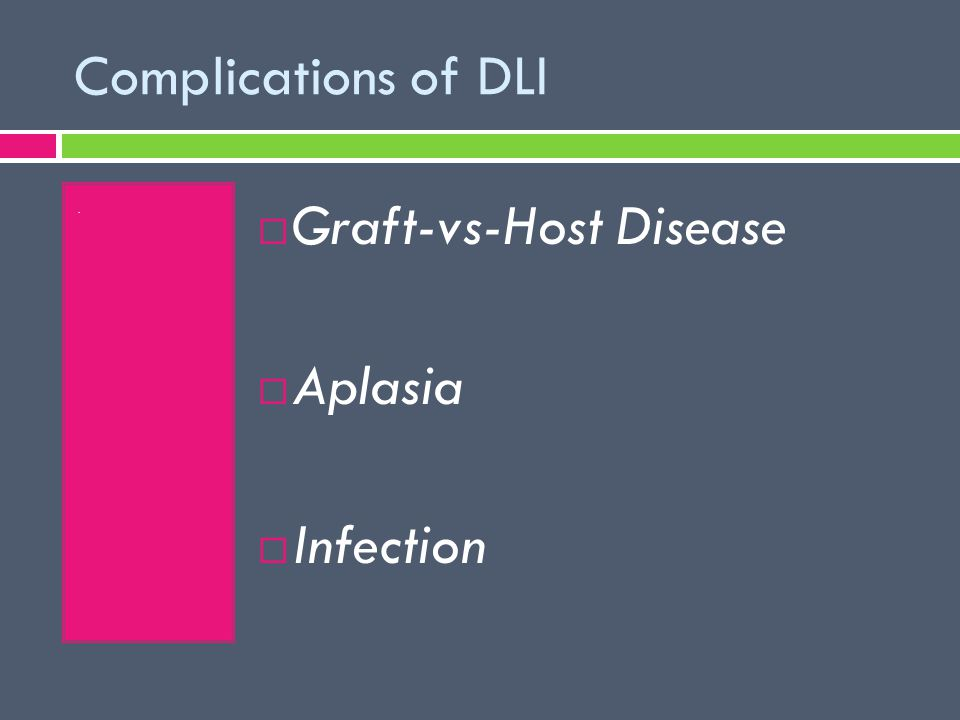 Complications of DLI.  Graft-vs-Host Disease  Aplasia  Infection