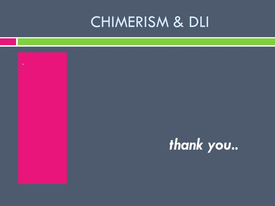 CHIMERISM & DLI. thank you..
