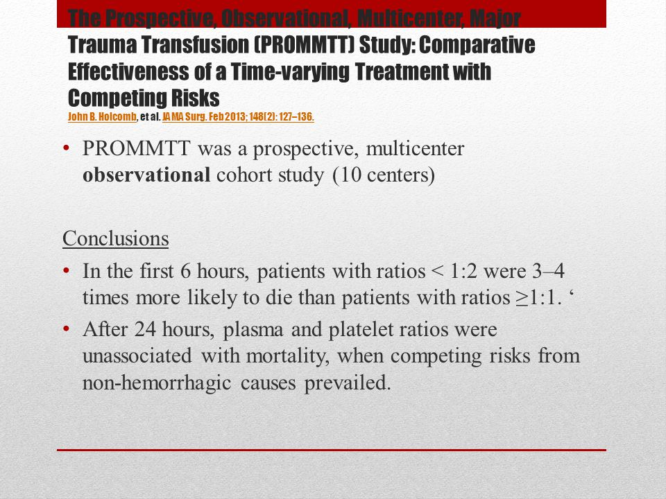 The Prospective, Observational, Multicenter, Major Trauma Transfusion (PROMMTT) Study: Comparative Effectiveness of a Time-varying Treatment with Competing Risks John B.
