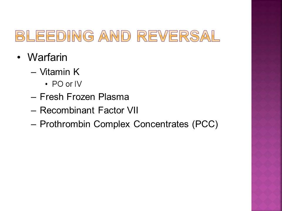 Warfarin –Vitamin K PO or IV –Fresh Frozen Plasma –Recombinant Factor VII –Prothrombin Complex Concentrates (PCC)