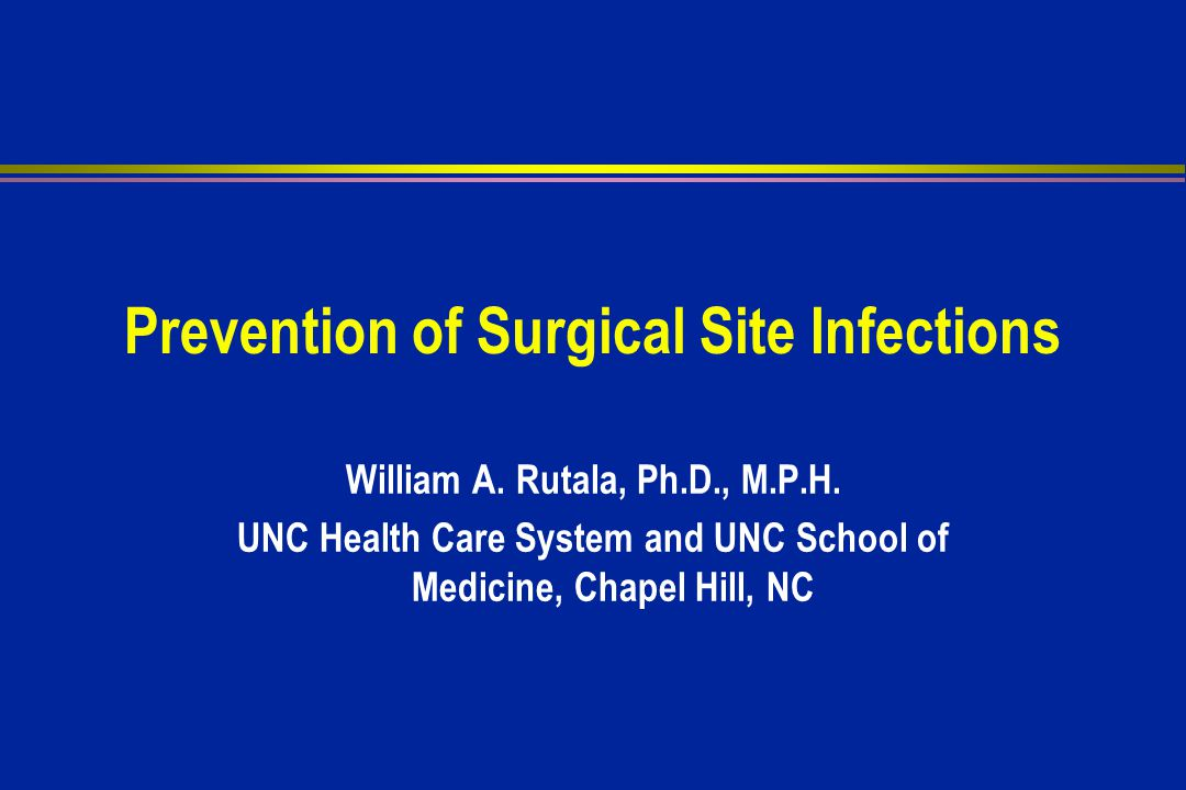Prevention of Surgical Site Infections William A.Rutala, Ph.D., M.P.H.