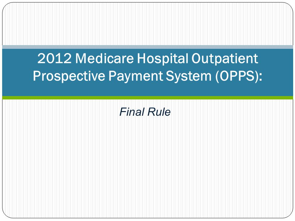 Final Rule 2012 Medicare Hospital Outpatient Prospective Payment System (OPPS):