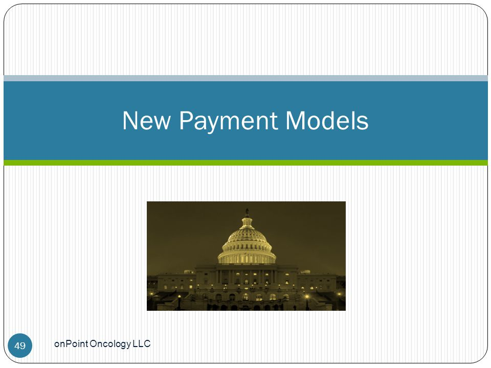 onPoint Oncology LLC 49 New Payment Models