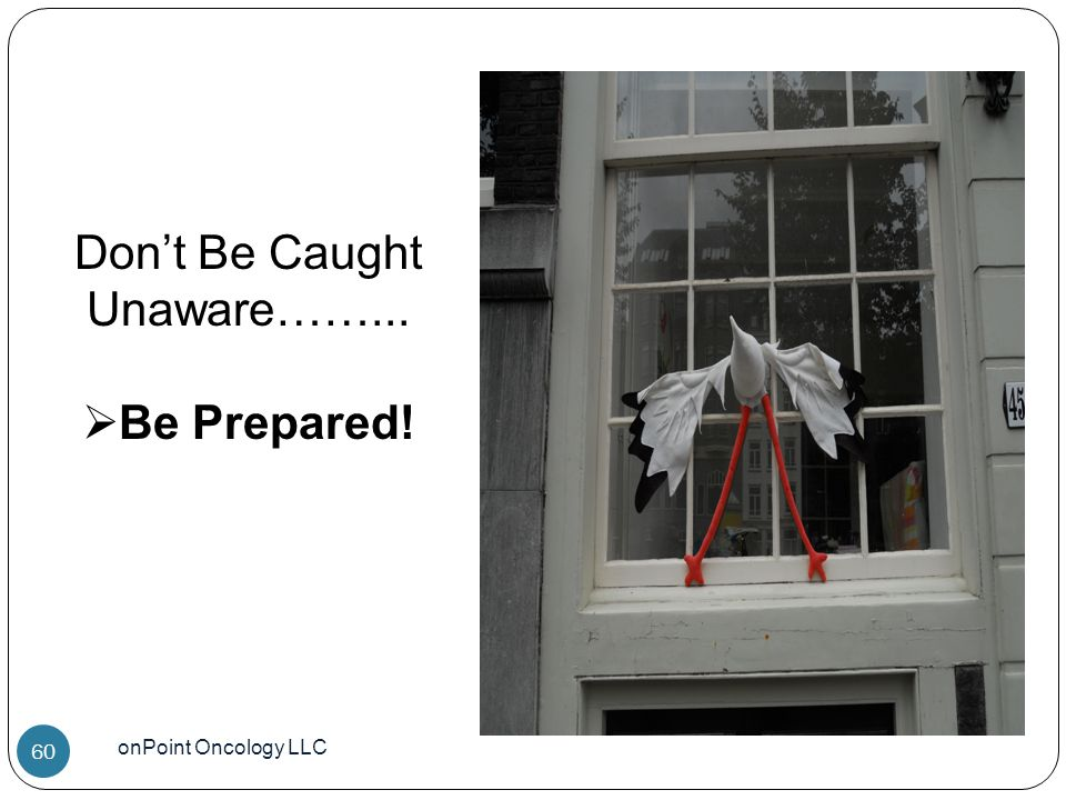 Don't Be Caught Unaware……...  Be Prepared! onPoint Oncology LLC 60