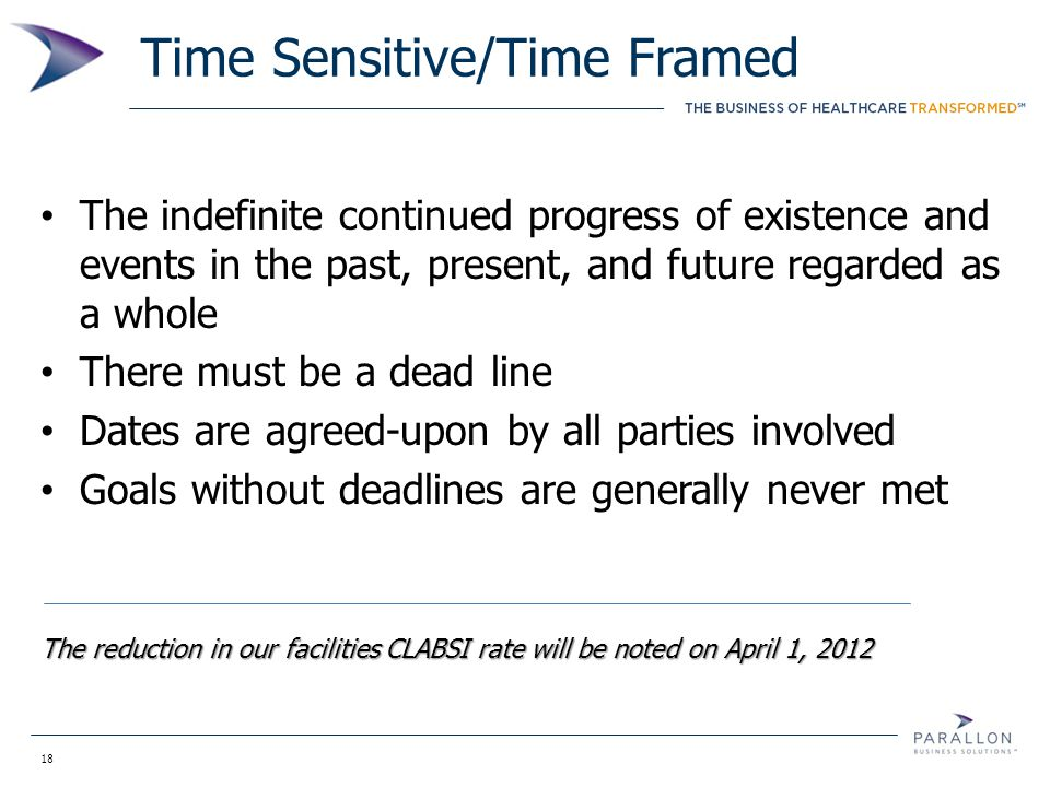 18 Time Sensitive/Time Framed The indefinite continued progress of existence and events in the past, present, and future regarded as a whole There mus