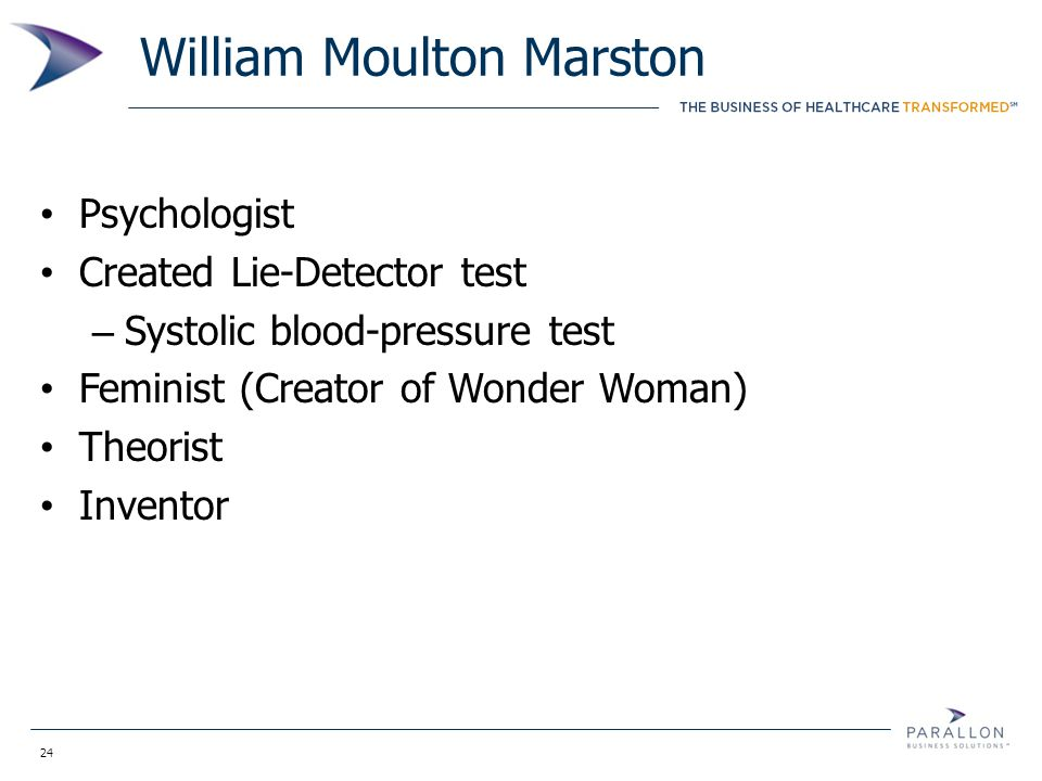 24 William Moulton Marston Psychologist Created Lie-Detector test – Systolic blood-pressure test Feminist (Creator of Wonder Woman) Theorist Inventor