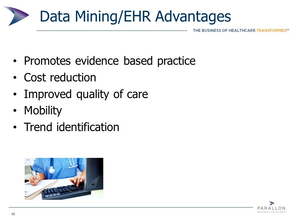 40 Data Mining/EHR Advantages Promotes evidence based practice Cost reduction Improved quality of care Mobility Trend identification