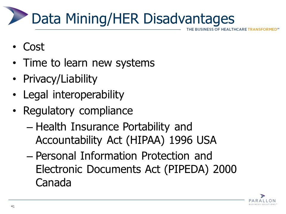 41 Data Mining/HER Disadvantages Cost Time to learn new systems Privacy/Liability Legal interoperability Regulatory compliance – Health Insurance Port