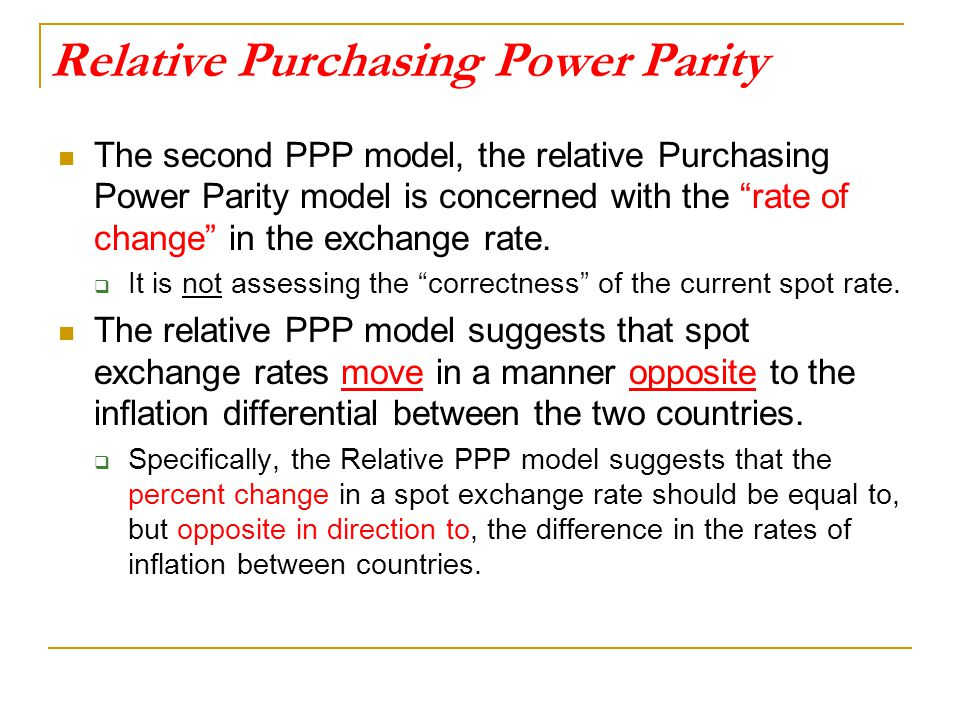"""Relative Purchasing Power Parity The second PPP model, the relative Purchasing Power Parity model is concerned with the """"rate of change"""" in the exchan"""