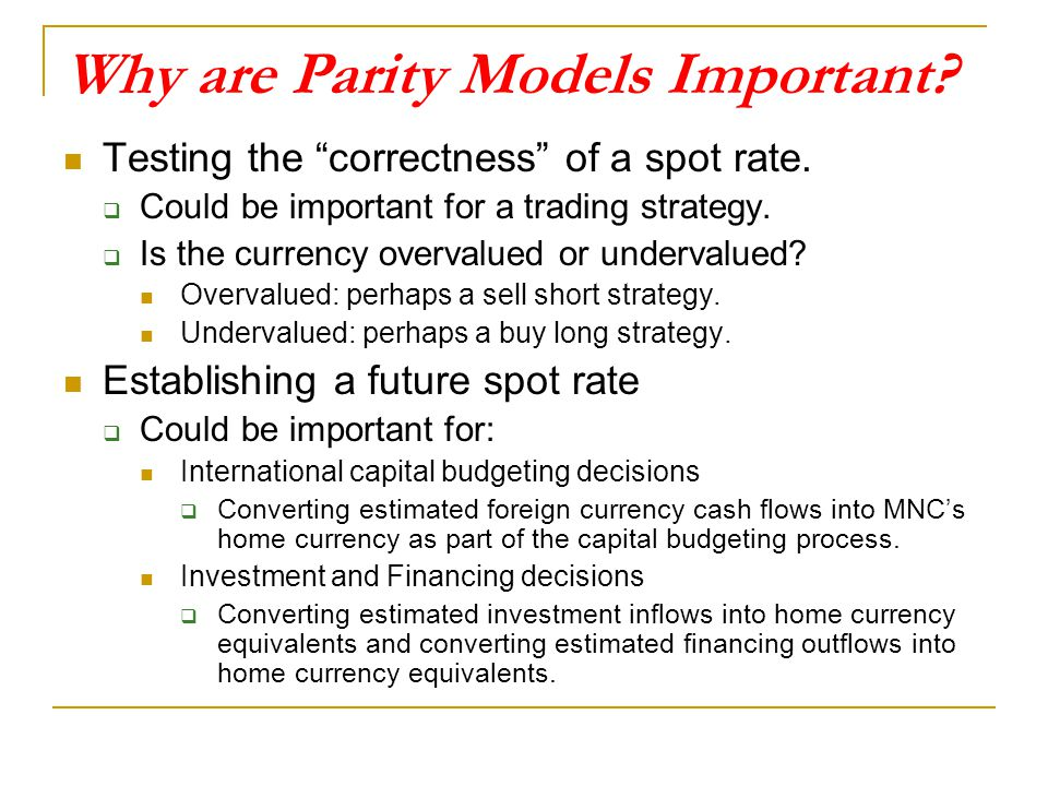 """Why are Parity Models Important? Testing the """"correctness"""" of a spot rate.  Could be important for a trading strategy.  Is the currency overvalued o"""