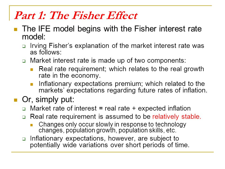 Part 1: The Fisher Effect The IFE model begins with the Fisher interest rate model:  Irving Fisher's explanation of the market interest rate was as f