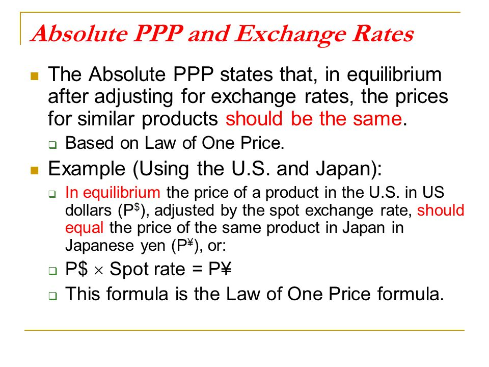 Absolute PPP and Exchange Rates The Absolute PPP states that, in equilibrium after adjusting for exchange rates, the prices for similar products shoul