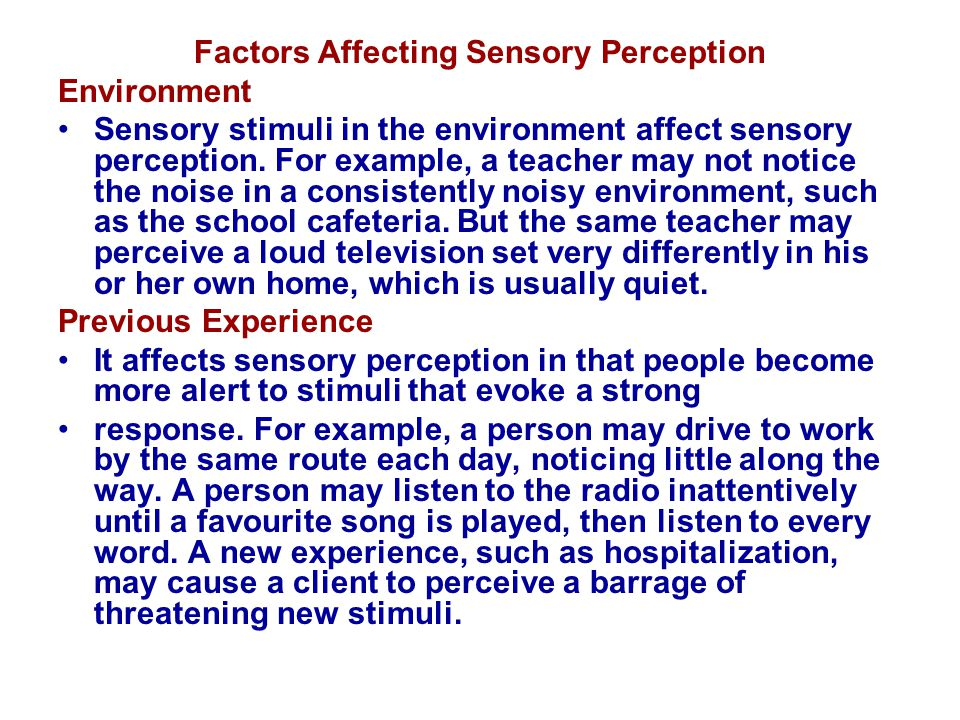 Diagnostic Statement: Sensory/Perceptual Alterations Definition; Sensory/perceptual alteration is a state in which a person experiences a change in the amount or patterning of oncoming stimuli, accompanied by a diminished, exaggerated, distorted, or impaired response to such stimuli (NANDA, 1999).