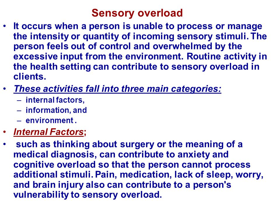 Information; It is Imparting information to a client may lead to sensory overload.